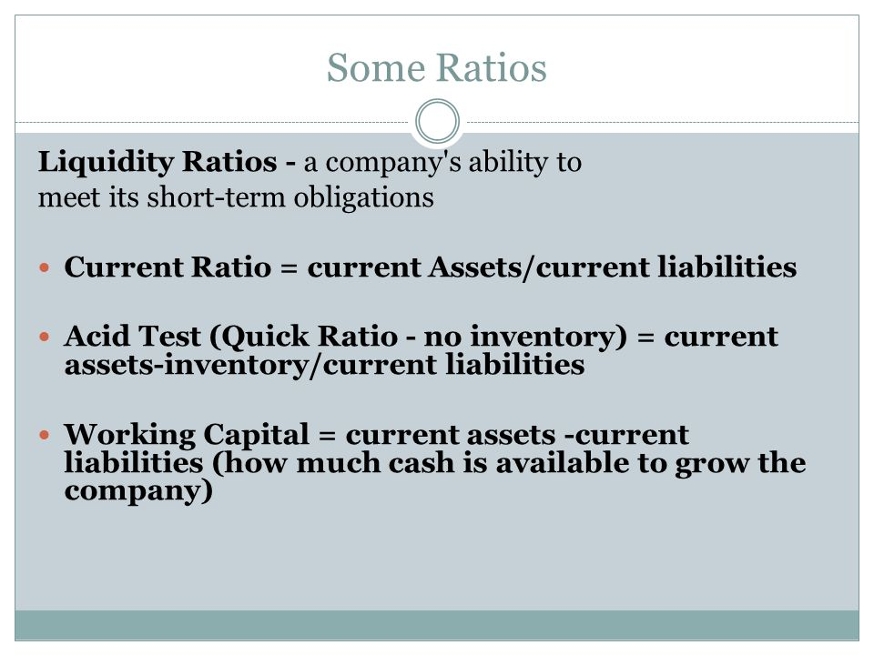Some Ratios Liquidity Ratios - a company s ability to