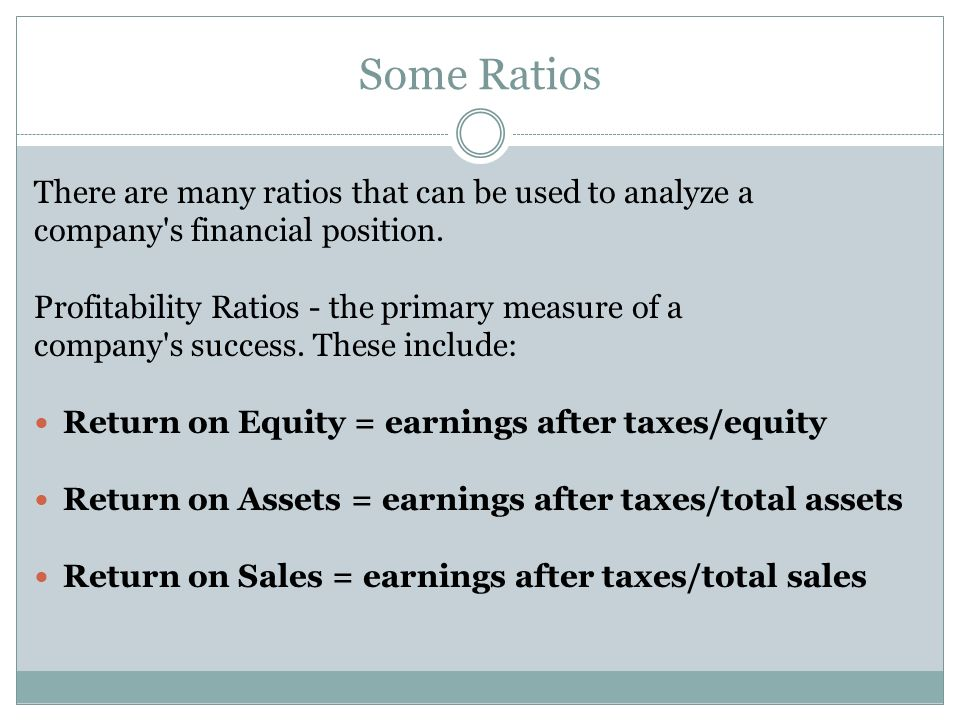 Some Ratios There are many ratios that can be used to analyze a