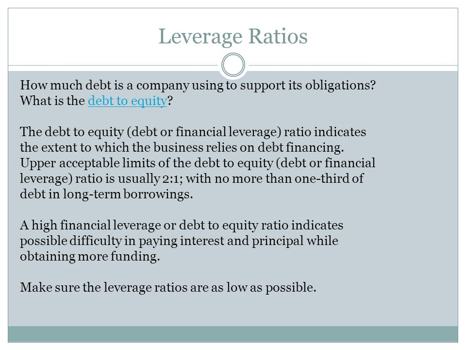 Leverage Ratios How much debt is a company using to support its obligations What is the debt to equity