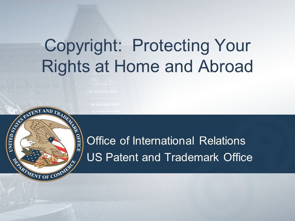 Copyright: Protecting Your Rights at Home and Abroad