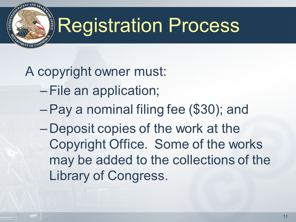 Registration Process A copyright owner must: File an application;