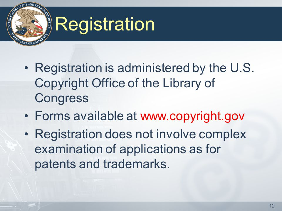 Registration Registration is administered by the U.S. Copyright Office of the Library of Congress. Forms available at www.copyright.gov.