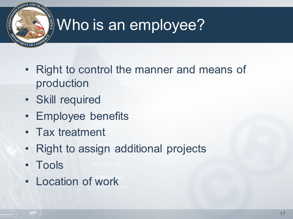 Who is an employee Right to control the manner and means of production. Skill required. Employee benefits.