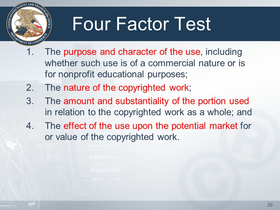 Four Factor Test The purpose and character of the use, including whether such use is of a commercial nature or is for nonprofit educational purposes;