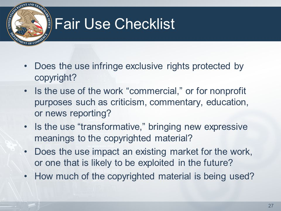 Fair Use Checklist Does the use infringe exclusive rights protected by copyright