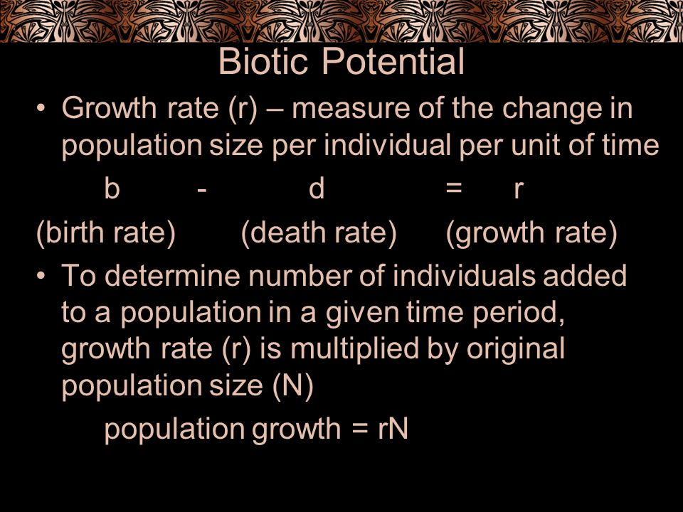 Biotic Potential Growth rate (r) – measure of the change in population size per individual per unit of time.