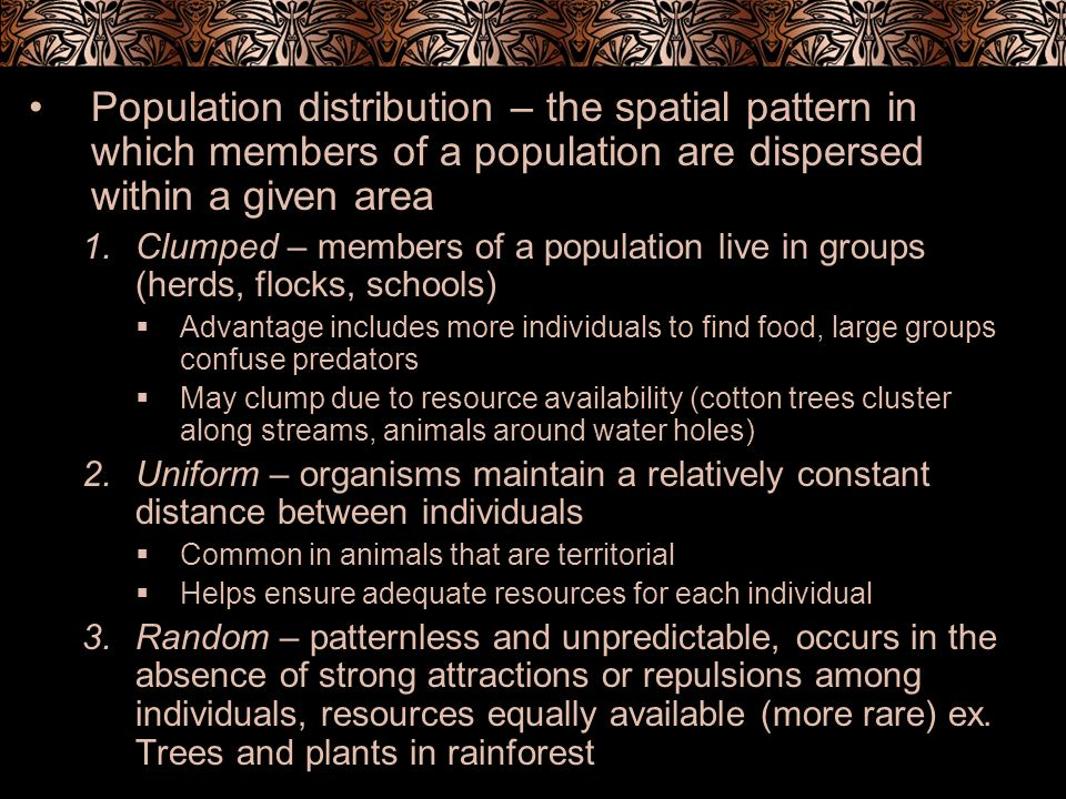 Population distribution – the spatial pattern in which members of a population are dispersed within a given area