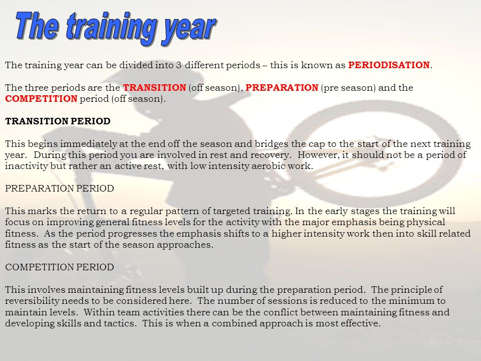 The training year The training year can be divided into 3 different periods – this is known as PERIODISATION.