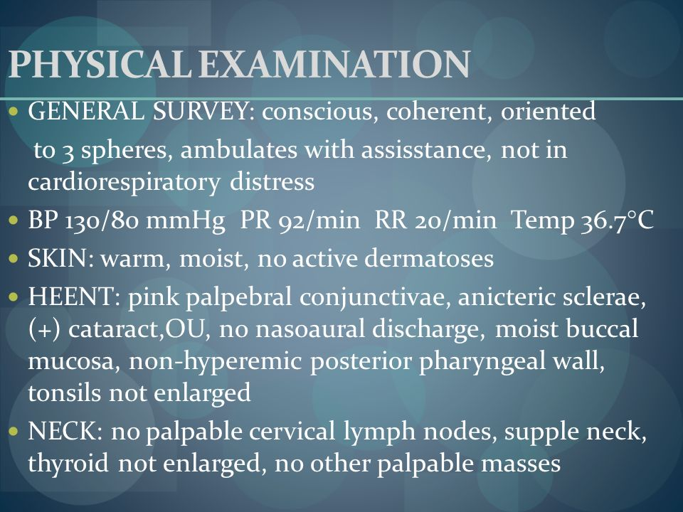 PHYSICAL EXAMINATION GENERAL SURVEY: conscious, coherent, oriented