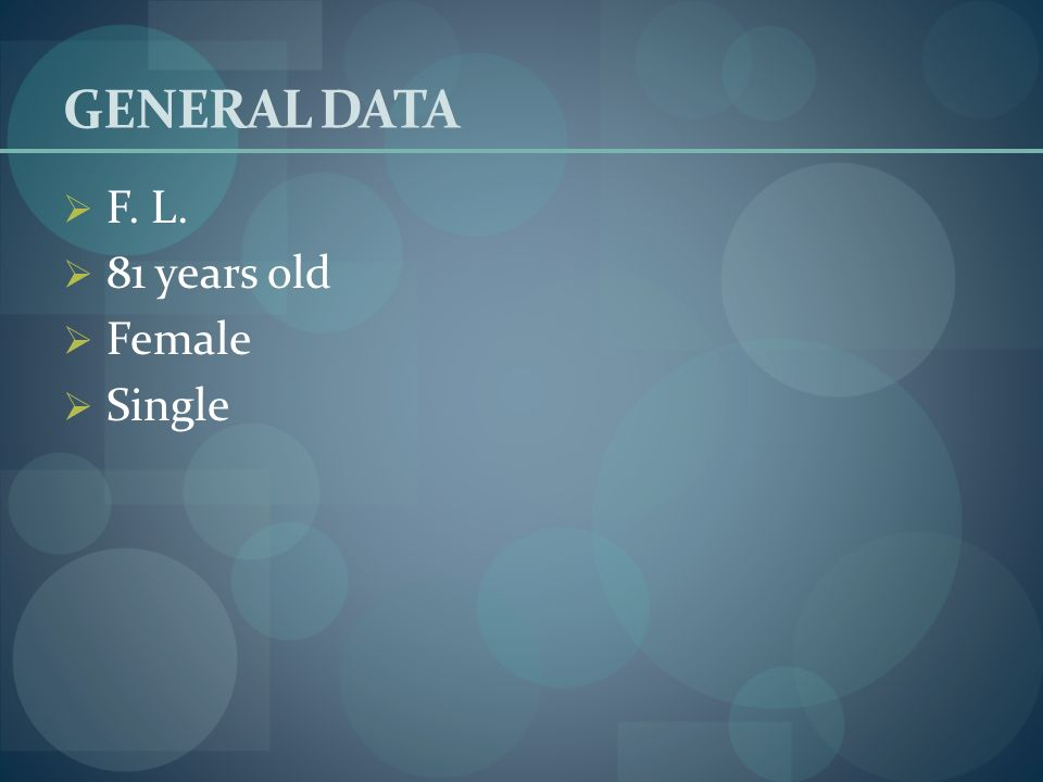 GENERAL DATA F. L. 81 years old Female Single