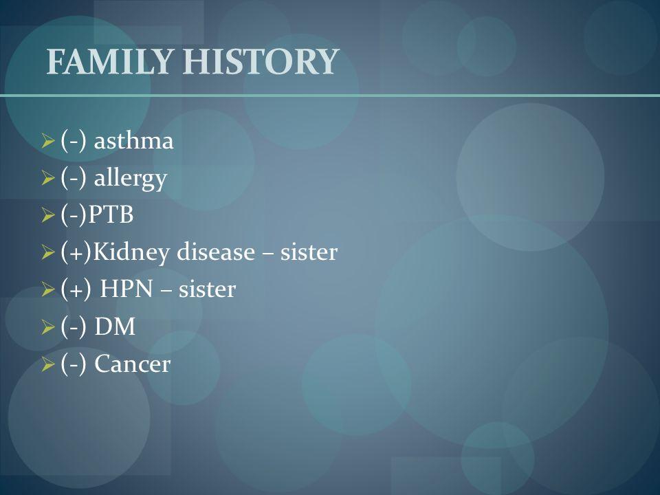 FAMILY HISTORY (-) asthma (-) allergy (-)PTB
