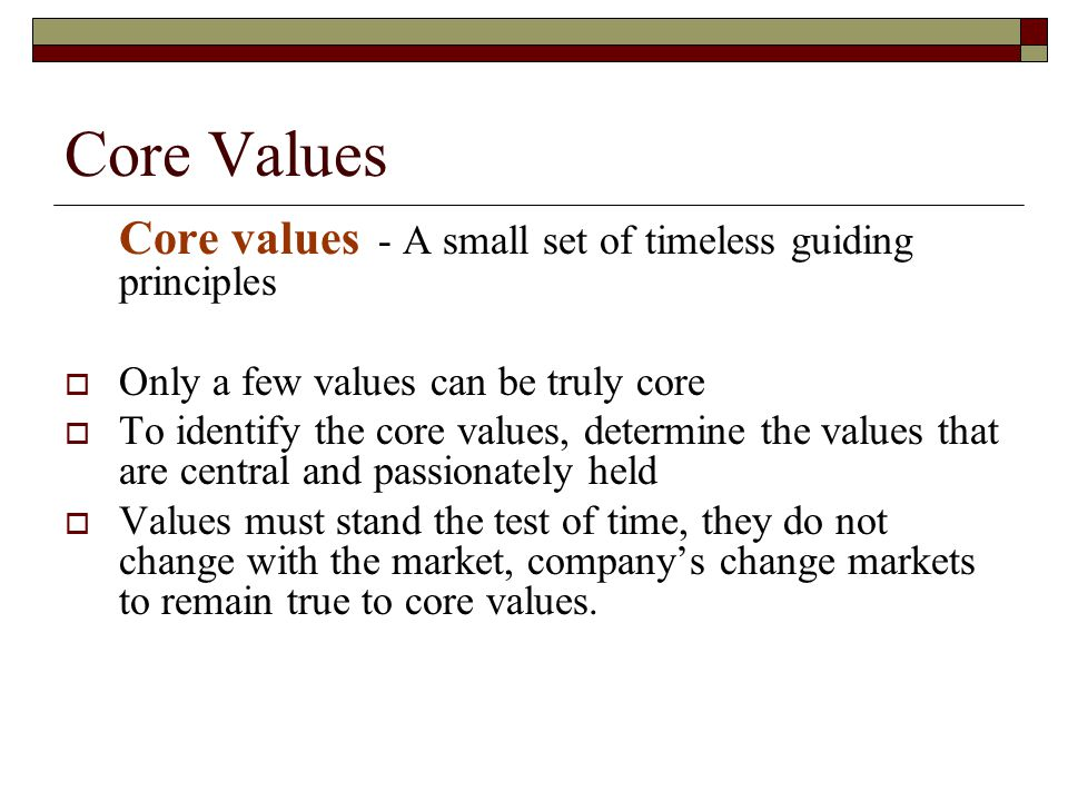 Core Values Core values - A small set of timeless guiding principles