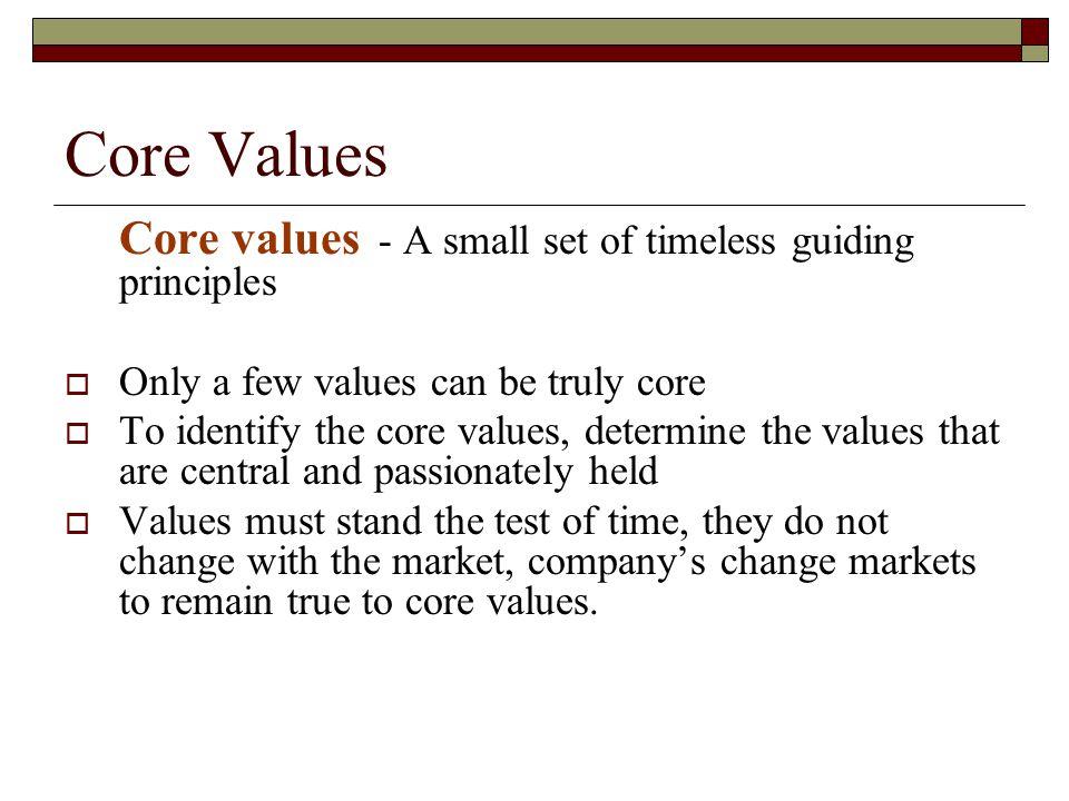 Core Values Core values - A small set of timeless guiding principles