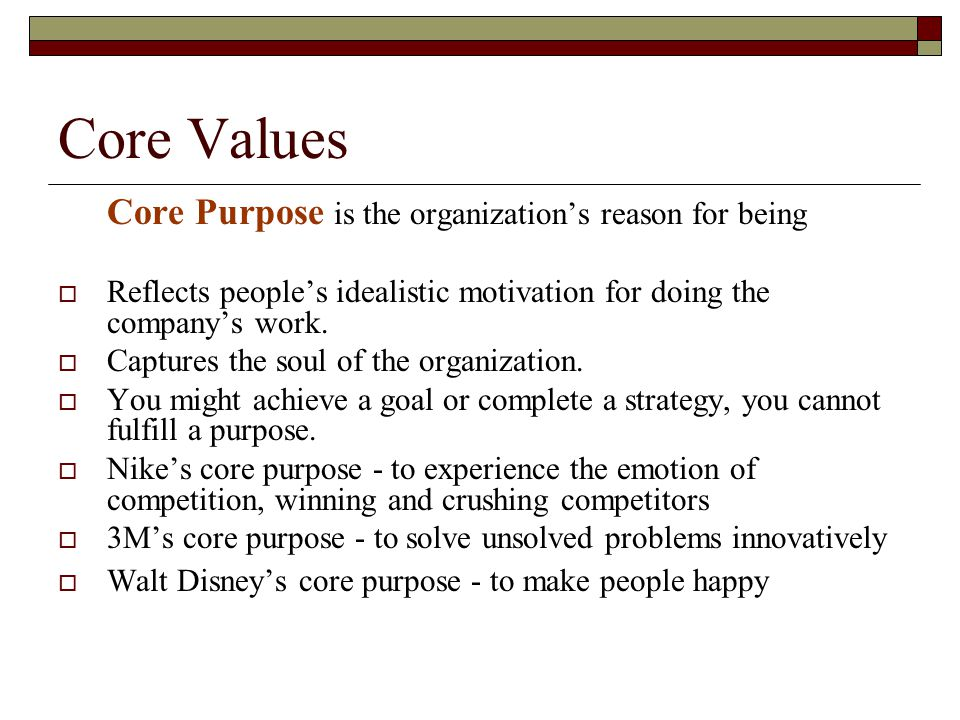 Core Values Core Purpose is the organization's reason for being