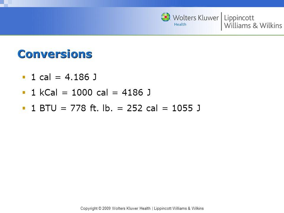 Conversions 1 cal = 4.186 J 1 kCal = 1000 cal = 4186 J