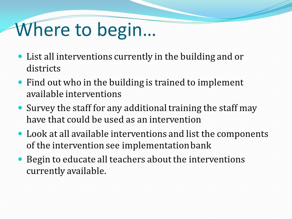 Where to begin… List all interventions currently in the building and or districts.