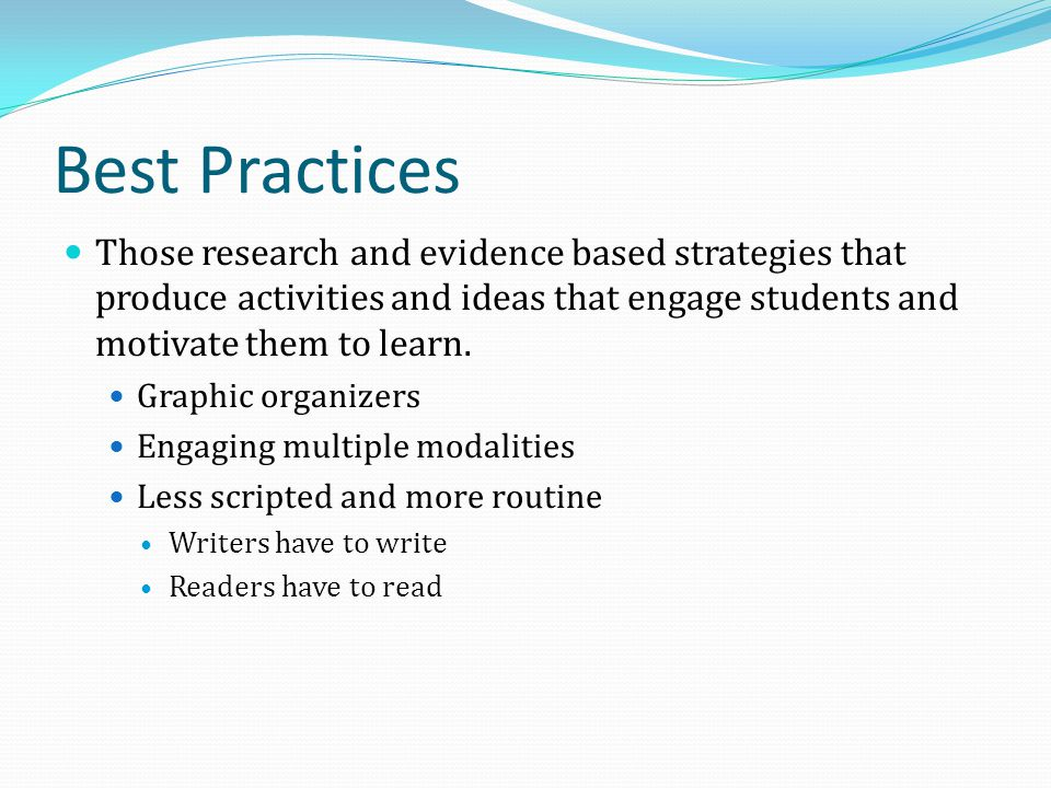 Best Practices Those research and evidence based strategies that produce activities and ideas that engage students and motivate them to learn.