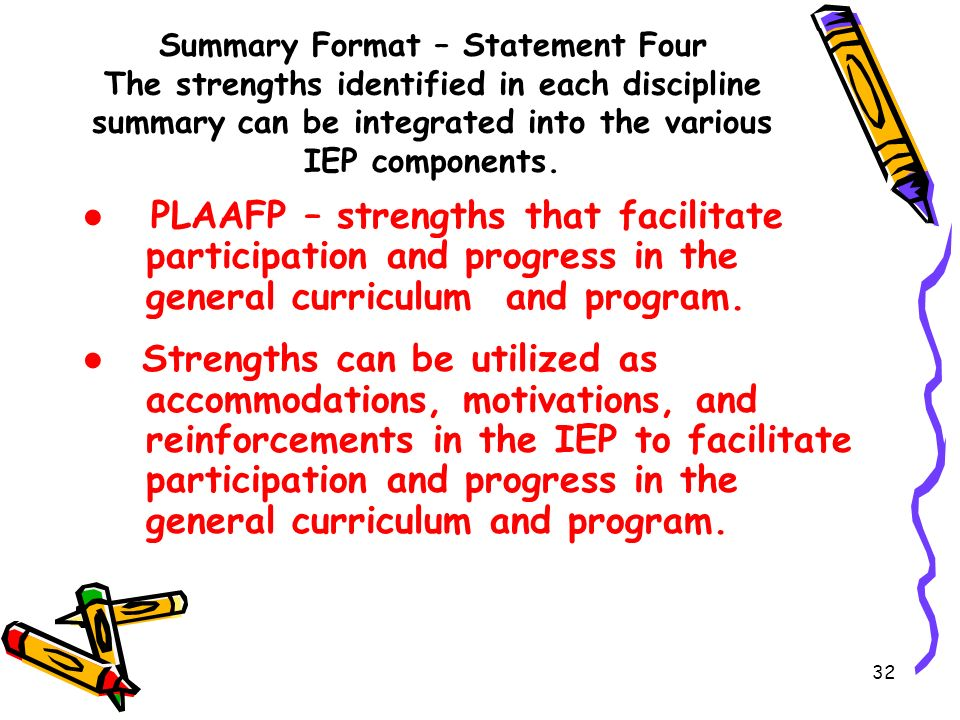 Summary Format – Statement Four The strengths identified in each discipline summary can be integrated into the various IEP components.