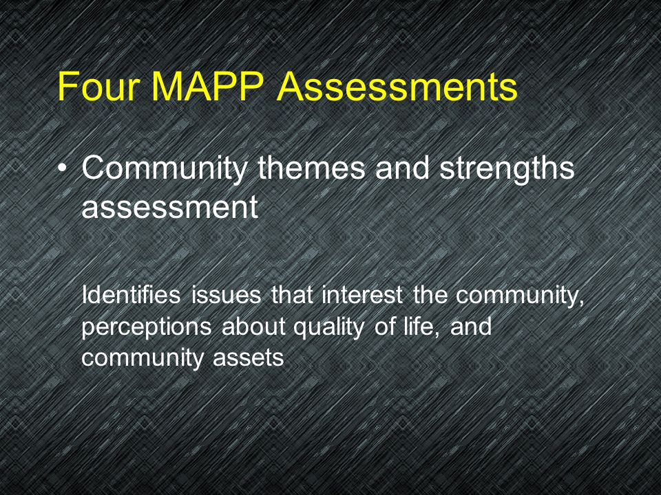 Four MAPP Assessments Community themes and strengths assessment