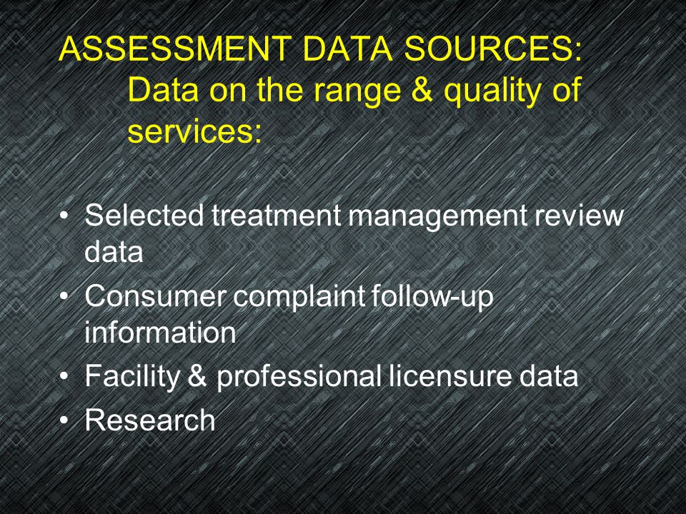 ASSESSMENT DATA SOURCES: Data on the range & quality of services: