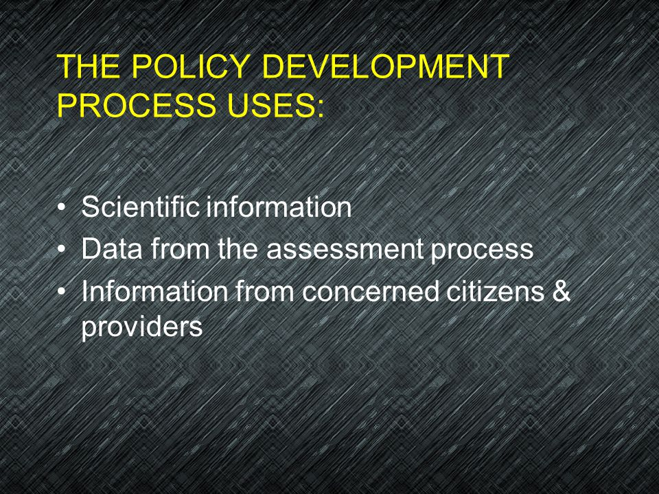 THE POLICY DEVELOPMENT PROCESS USES: