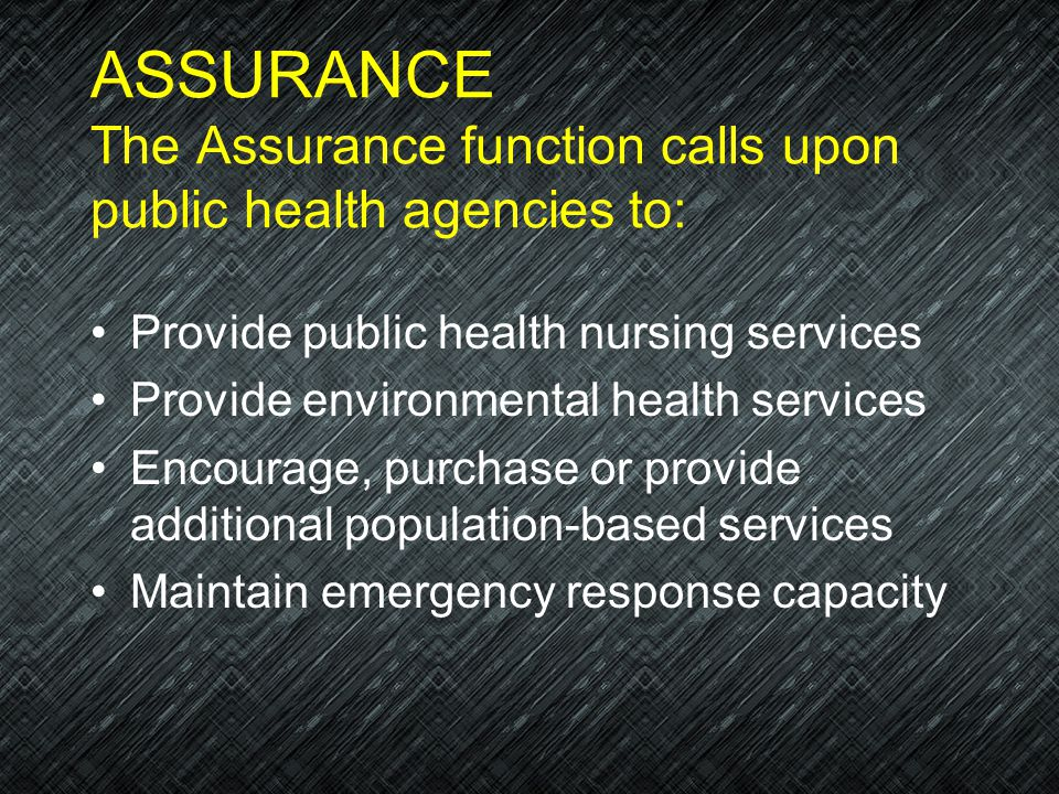 ASSURANCE The Assurance function calls upon public health agencies to: