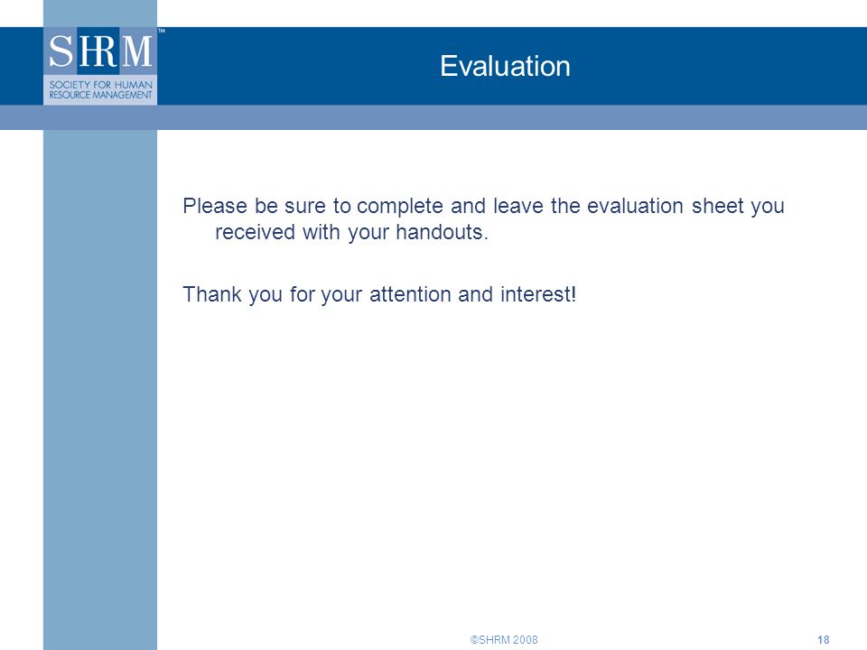 Evaluation Please be sure to complete and leave the evaluation sheet you received with your handouts.
