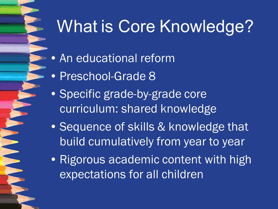 What is Core Knowledge An educational reform Preschool-Grade 8