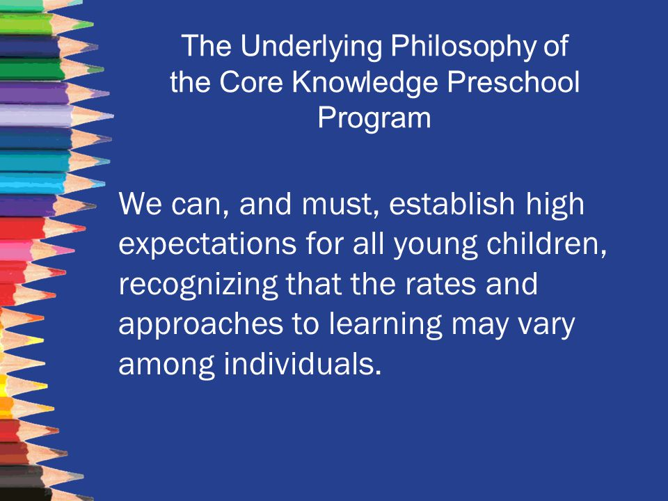 The Underlying Philosophy of the Core Knowledge Preschool Program