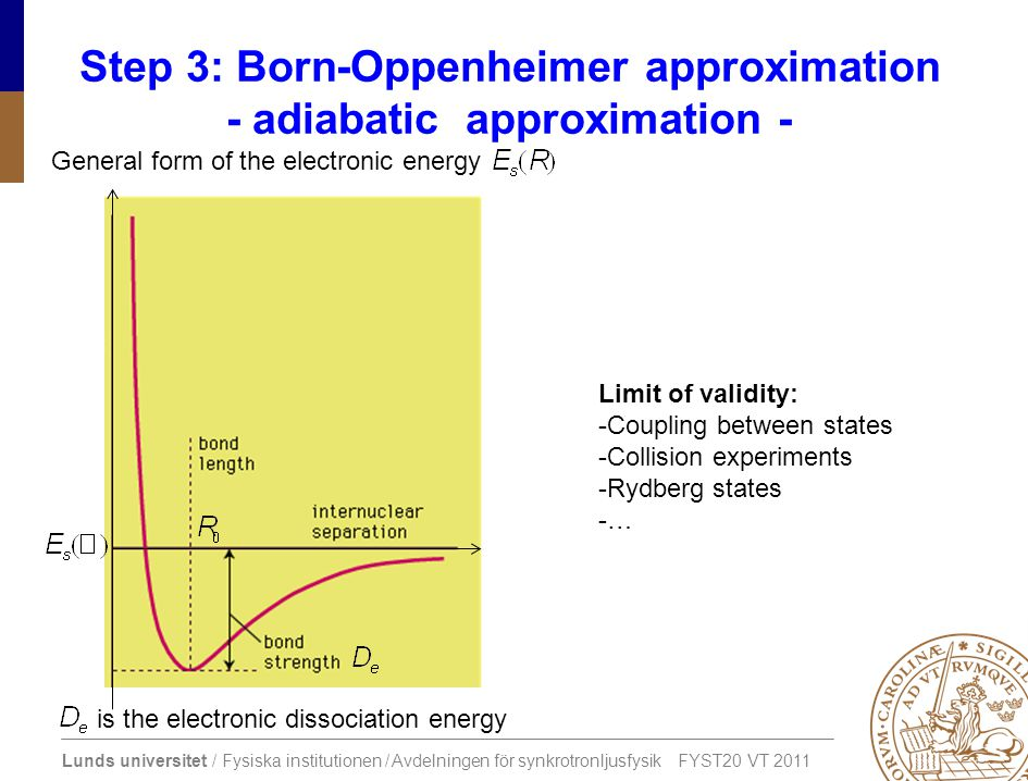 Step 3: Born-Oppenheimer approximation - adiabatic approximation -