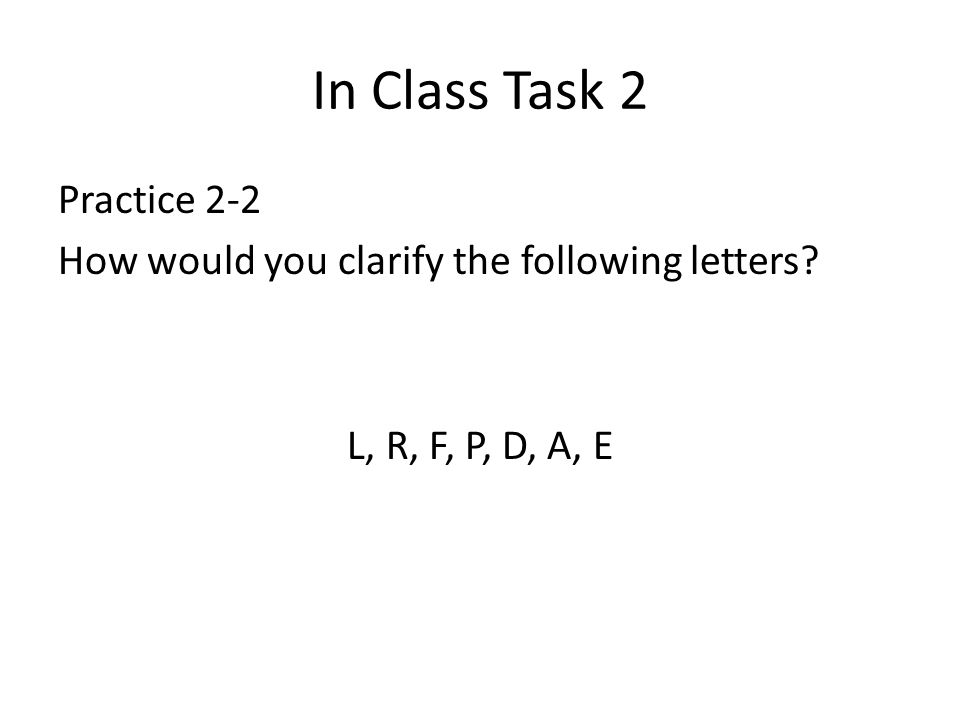 In Class Task 2 Practice 2-2 How would you clarify the following letters L, R, F, P, D, A, E