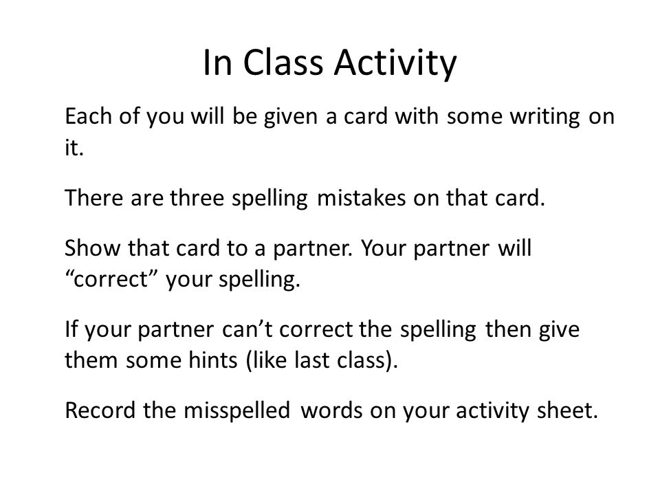 In Class Activity Each of you will be given a card with some writing on it. There are three spelling mistakes on that card.