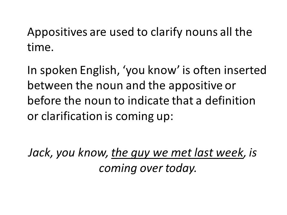 Appositives are used to clarify nouns all the time