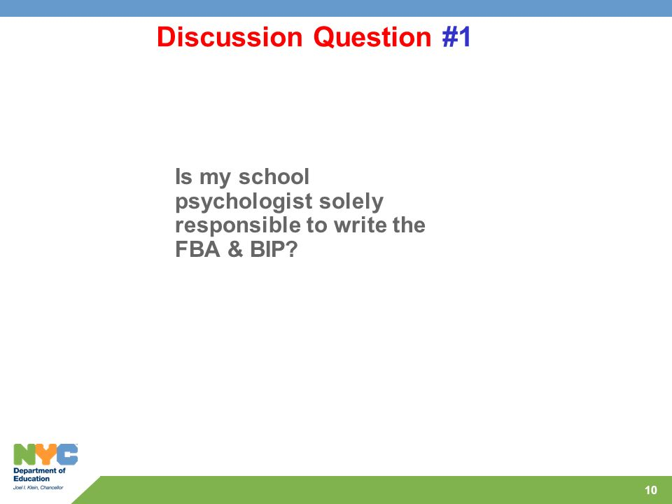 Discussion Question #1 Is my school psychologist solely responsible to write the FBA & BIP