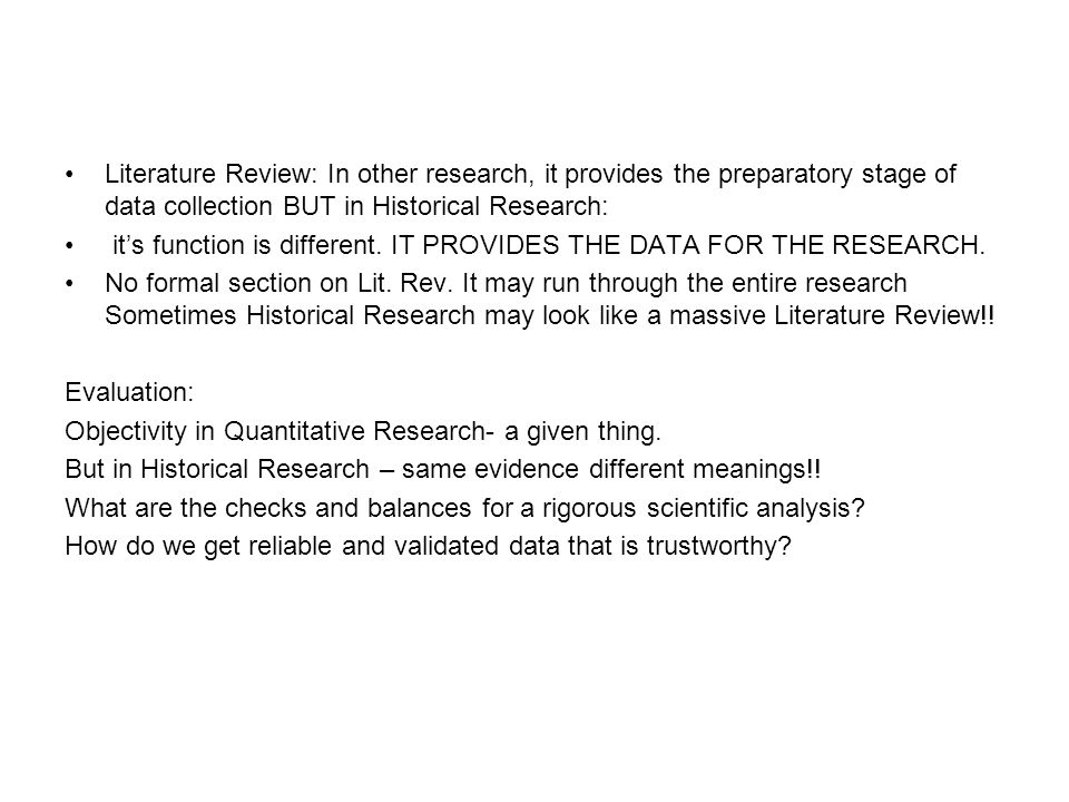 Literature Review: In other research, it provides the preparatory stage of data collection BUT in Historical Research: