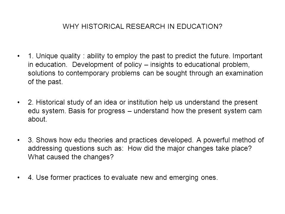 WHY HISTORICAL RESEARCH IN EDUCATION