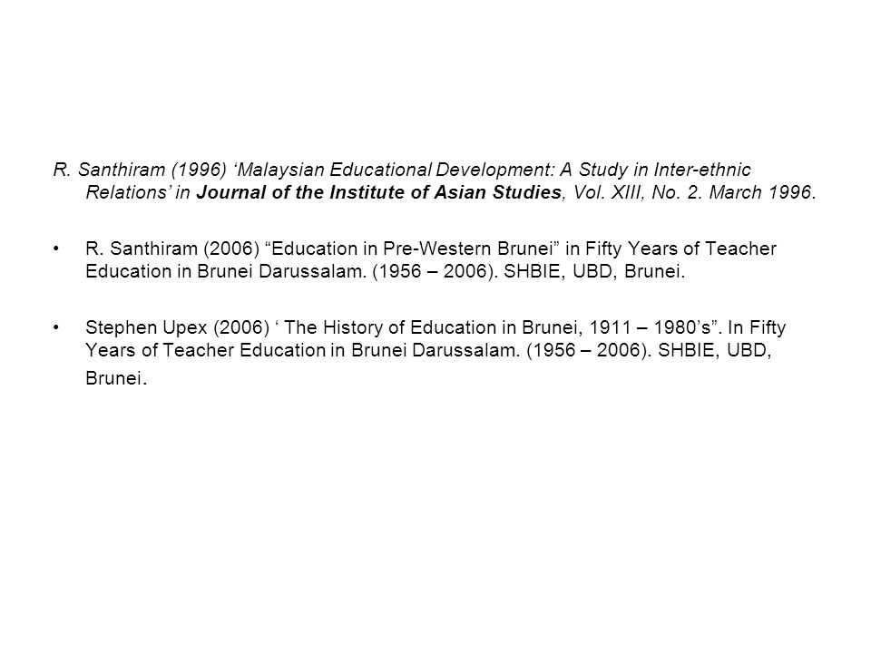 R. Santhiram (1996) 'Malaysian Educational Development: A Study in Inter-ethnic Relations' in Journal of the Institute of Asian Studies, Vol. XIII, No. 2. March 1996.