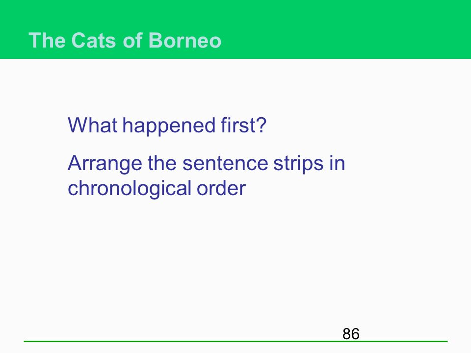 The Cats of Borneo What happened first Arrange the sentence strips in chronological order