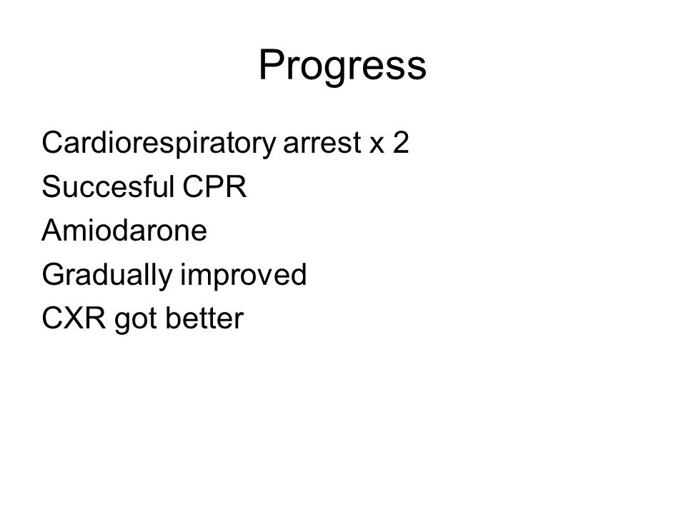 Progress Cardiorespiratory arrest x 2 Succesful CPR Amiodarone