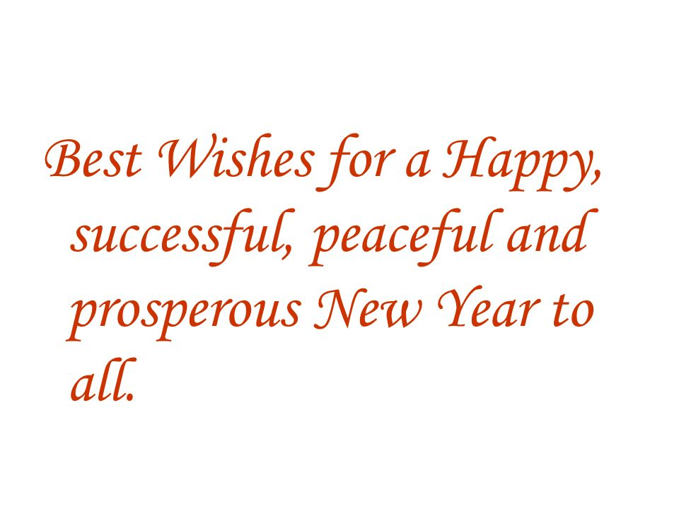 Best Wishes for a Happy, successful, peaceful and prosperous New Year to all.