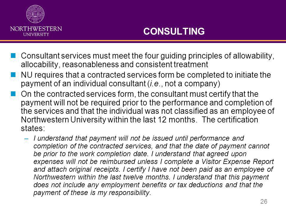 CONSULTING Consultant services must meet the four guiding principles of allowability, allocability, reasonableness and consistent treatment.