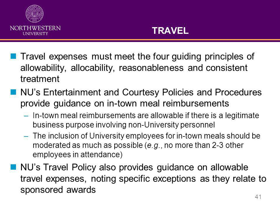 TRAVEL Travel expenses must meet the four guiding principles of allowability, allocability, reasonableness and consistent treatment.