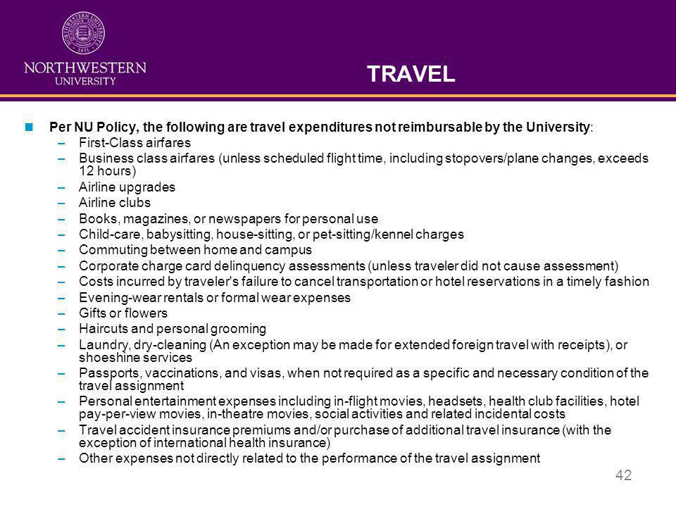 TRAVEL Per NU Policy, the following are travel expenditures not reimbursable by the University: First-Class airfares.