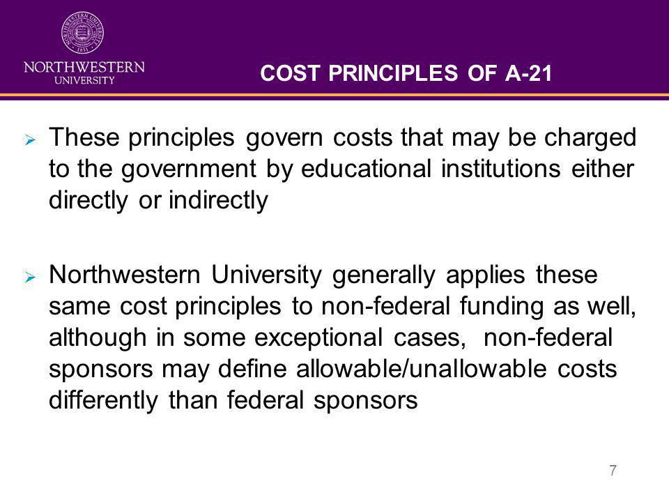 COST PRINCIPLES OF A-21 These principles govern costs that may be charged to the government by educational institutions either directly or indirectly.