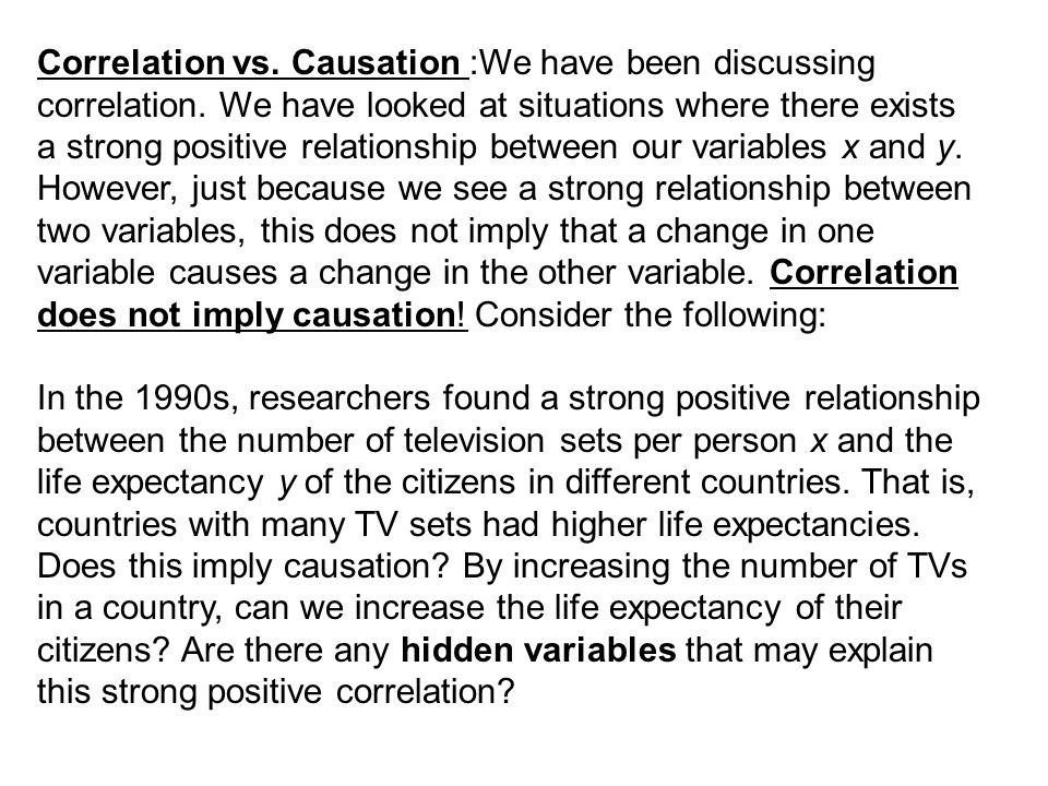 Correlation vs. Causation :We have been discussing correlation