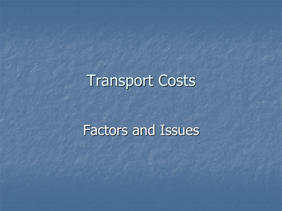 Transport Costs Factors and Issues