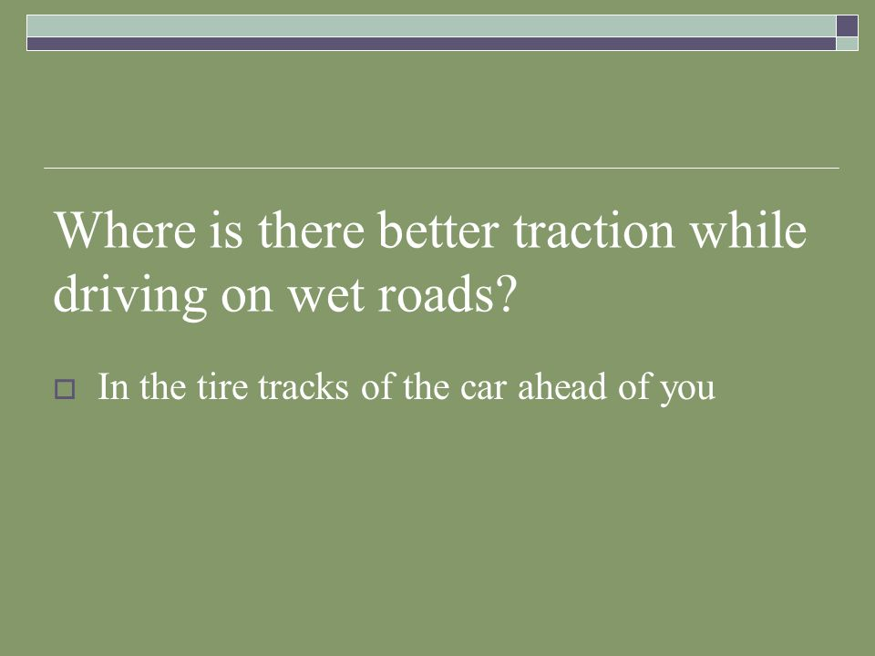Where is there better traction while driving on wet roads