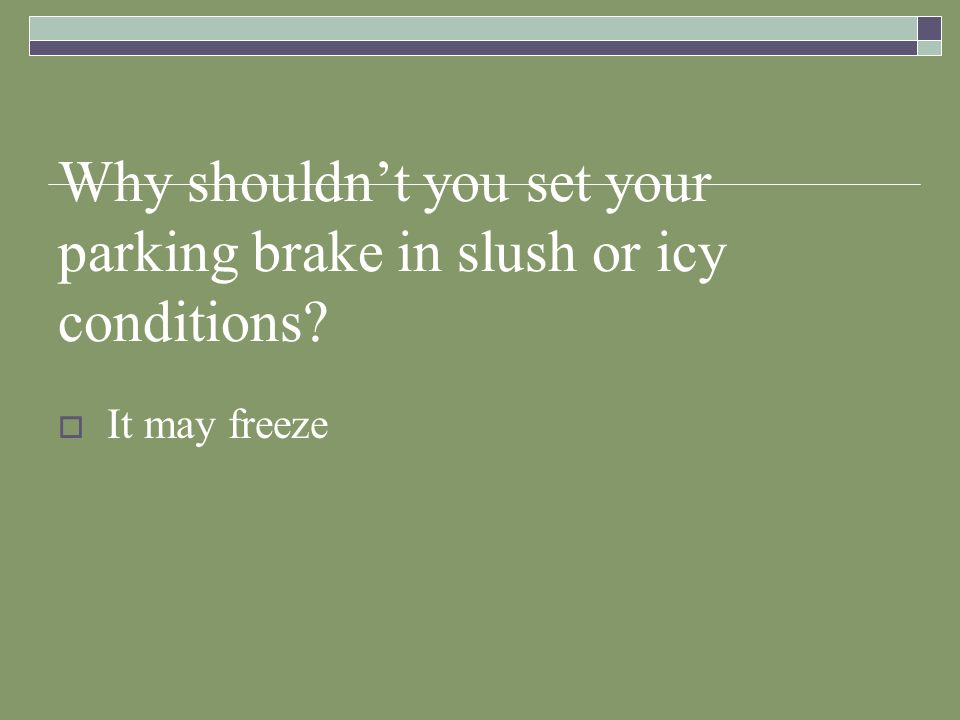 Why shouldn't you set your parking brake in slush or icy conditions