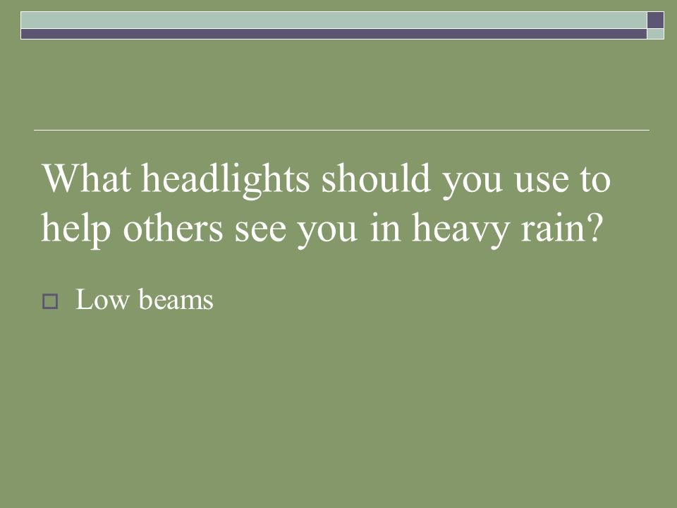What headlights should you use to help others see you in heavy rain