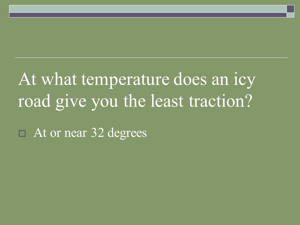 At what temperature does an icy road give you the least traction